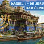 Daniel 1 – De Jérusalem à Babylone