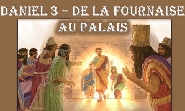 Daniel 3 – De la fournaise au palais